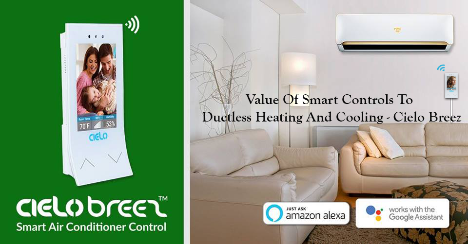 Value of Smart Controls To Ductless Heating and Cooling – Cielo Breez
